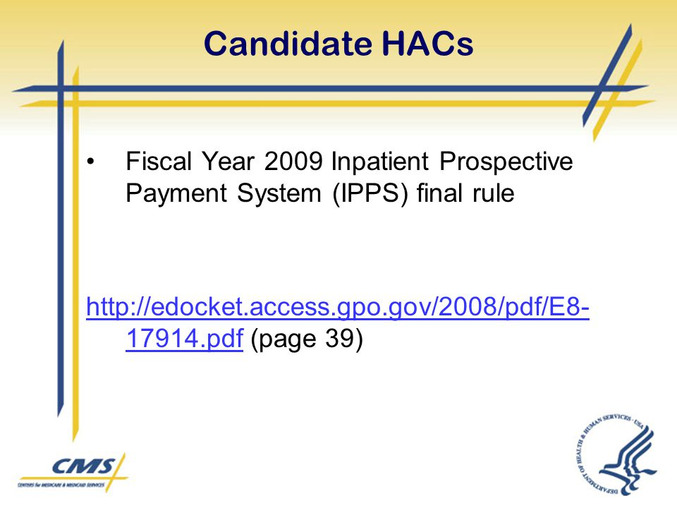 Candidate HACs Fiscal Year 2009 Inpatient Prospective Payment System (IPPS) final rule http://edocket.access.gpo.gov/2008/pdf/E8- 17914.pdfhttp://edoc
