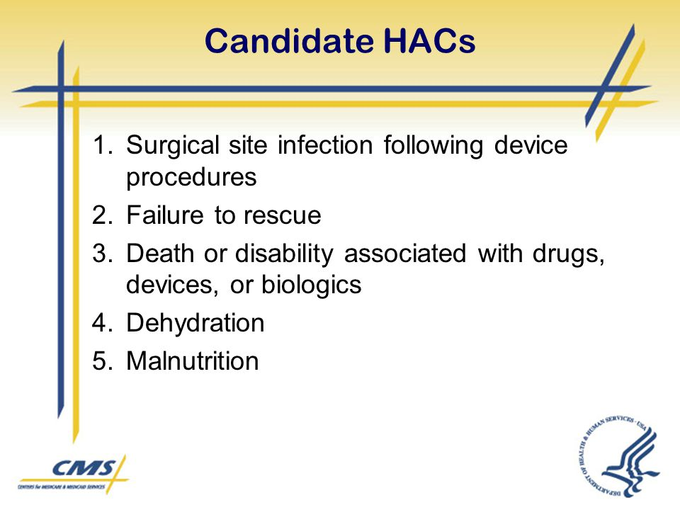 Candidate HACs 1.Surgical site infection following device procedures 2.Failure to rescue 3.Death or disability associated with drugs, devices, or biol