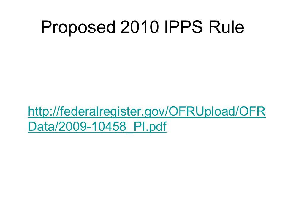 Proposed 2010 IPPS Rule http://federalregister.gov/OFRUpload/OFR Data/2009-10458_PI.pdf