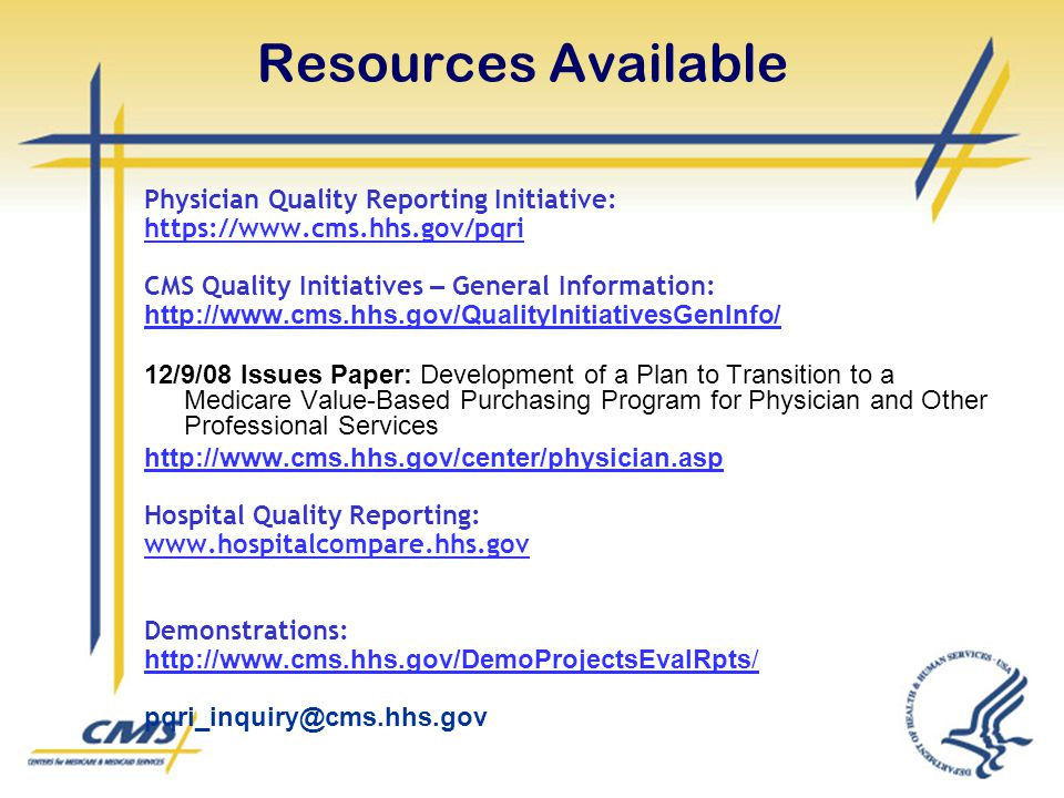Resources Available Physician Quality Reporting Initiative: https://www.cms.hhs.gov/pqri CMS Quality Initiatives – General Information: http://www.cms