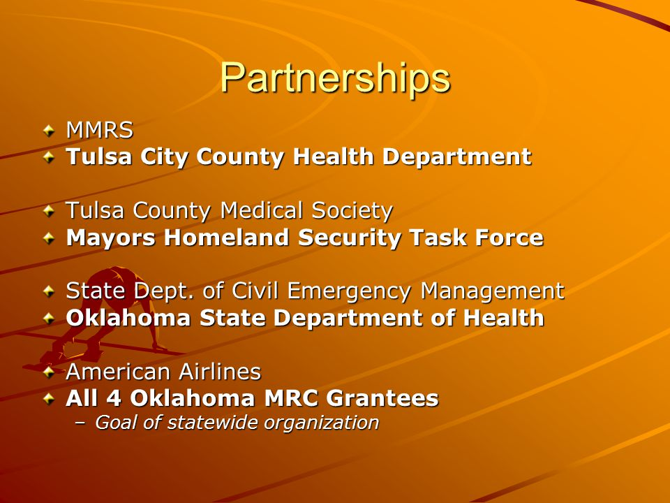 Partnerships MMRS Tulsa City County Health Department Tulsa County Medical Society Mayors Homeland Security Task Force State Dept.