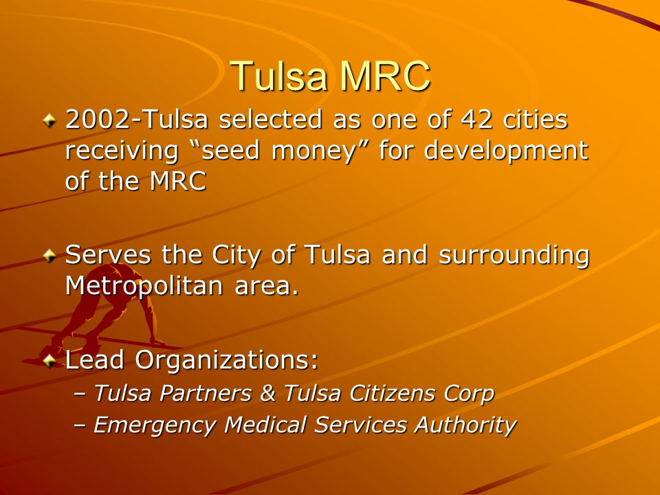 Tulsa MRC 2002-Tulsa selected as one of 42 cities receiving seed money for development of the MRC Serves the City of Tulsa and surrounding Metropolitan area.