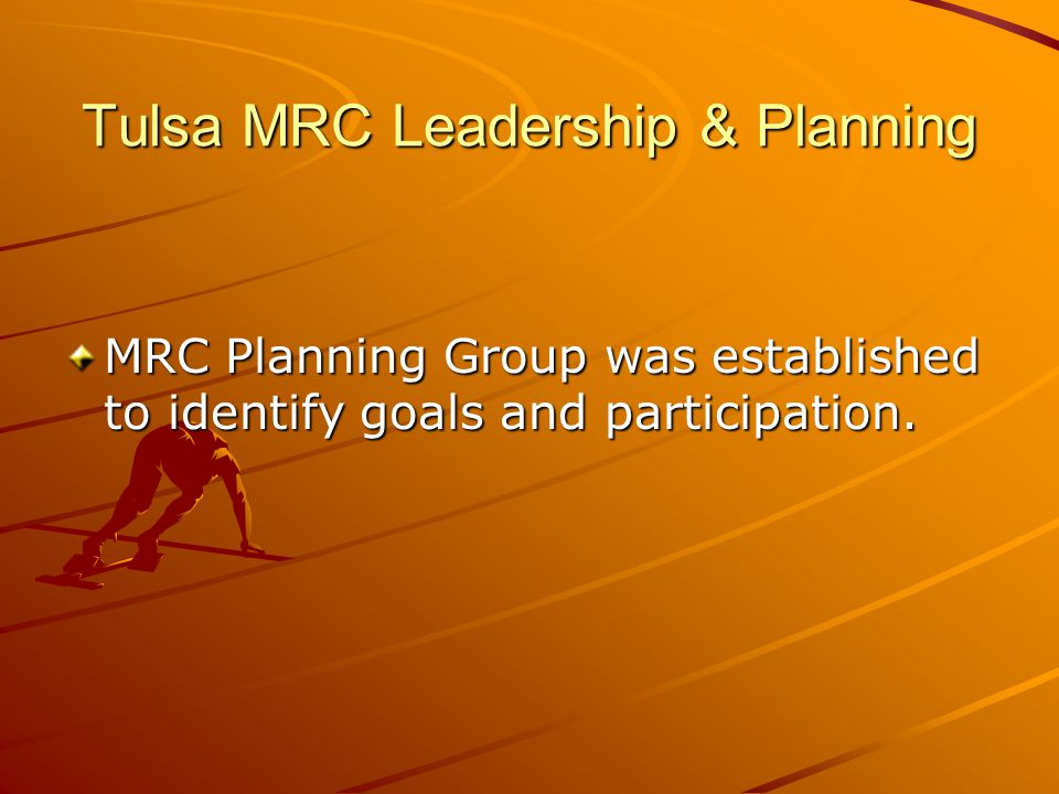Tulsa MRC-Leadership Selected key members of the community with expertise in several areas.