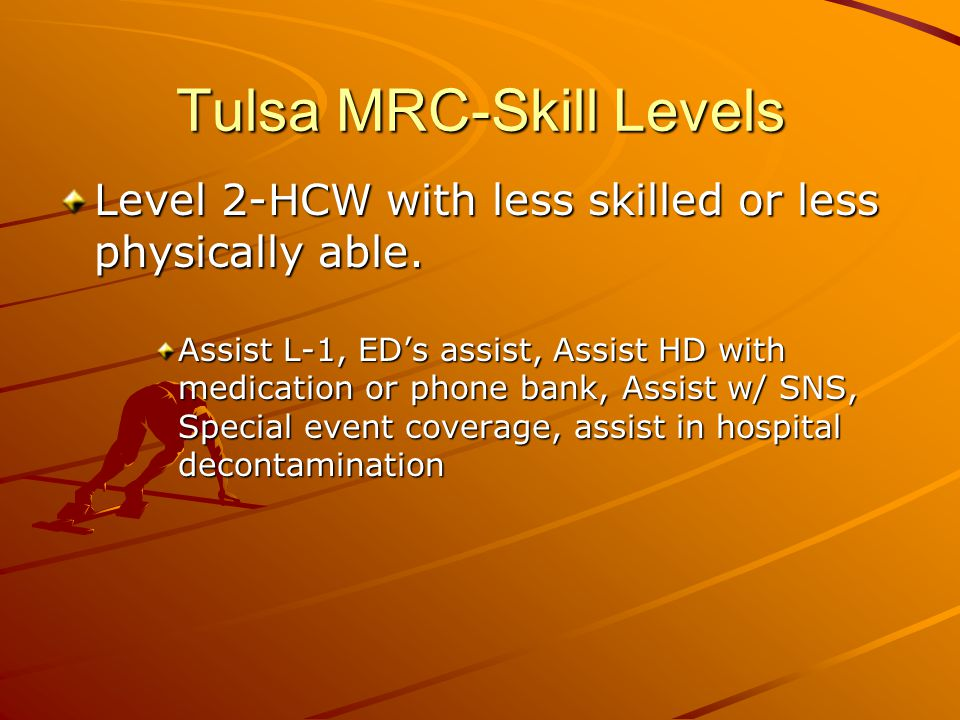 Tulsa MRC-Skill Levels Level 2-HCW with less skilled or less physically able.