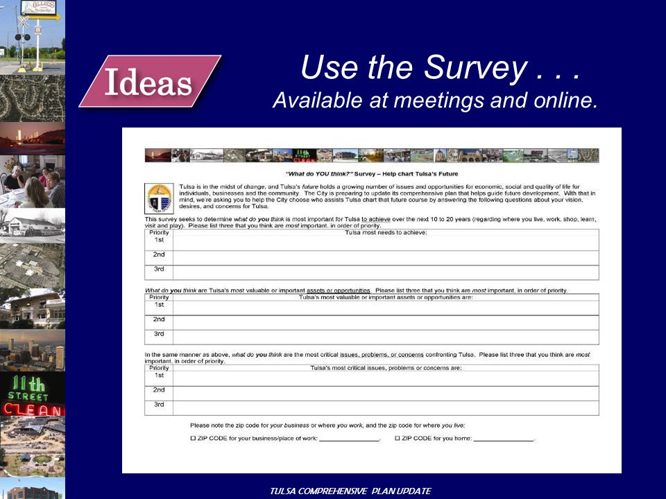 TULSA COMPREHENSIVE PLAN UPDATE Use the Survey... Available at meetings and online.