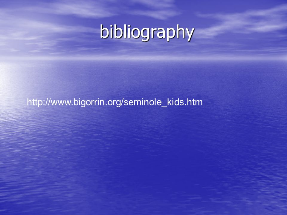 bibliography bibliography http://www.bigorrin.org/seminole_kids.htm