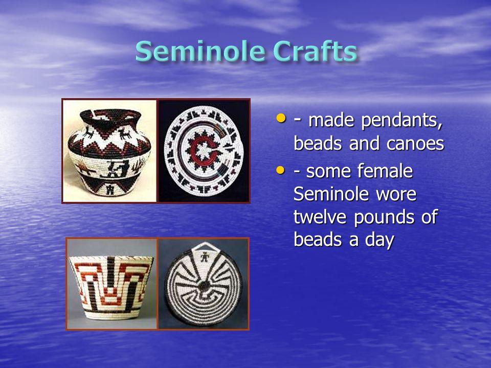 - Male Seminole wore leggings and breech clothes - Male Seminole wore leggings and breech clothes - Female Seminole wore leather dresses and moccasins - Female Seminole wore leather dresses and moccasins