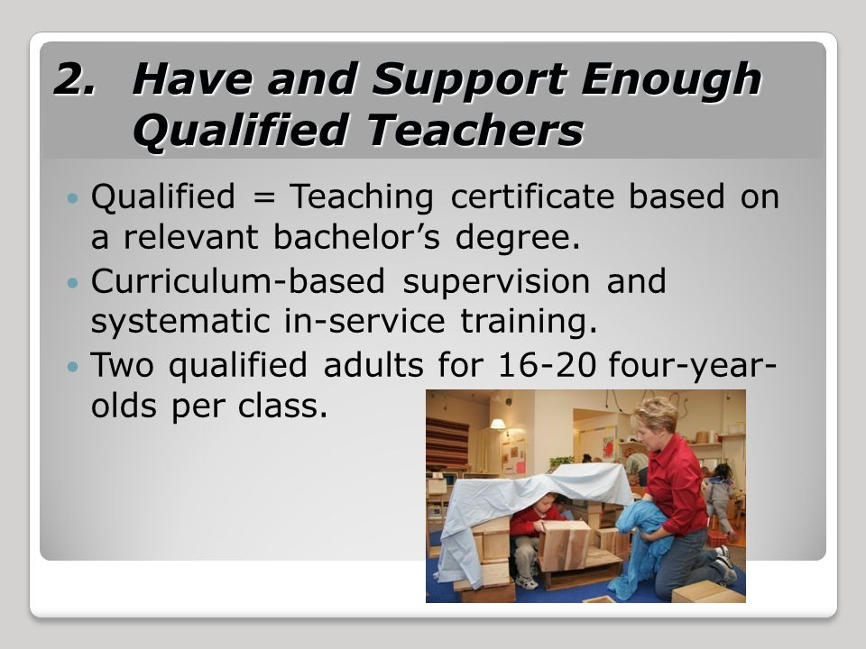 2.Have and Support Enough Qualified Teachers Qualified = Teaching certificate based on a relevant bachelor's degree.