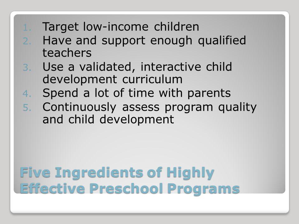 Five Ingredients of Highly Effective Preschool Programs 1.