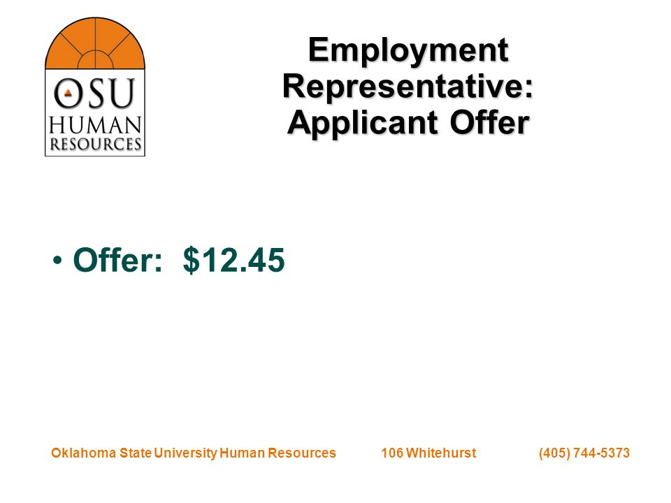 Oklahoma State University Human Resources 106 Whitehurst (405) 744-5373 Employment Representative: Applicant Offer Offer: $12.45