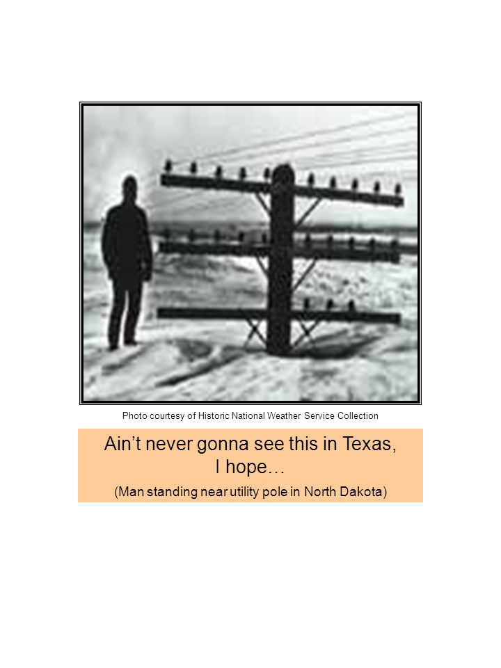 Ain't never gonna see this in Texas, I hope… (Man standing near utility pole in North Dakota) Photo courtesy of Historic National Weather Service Coll