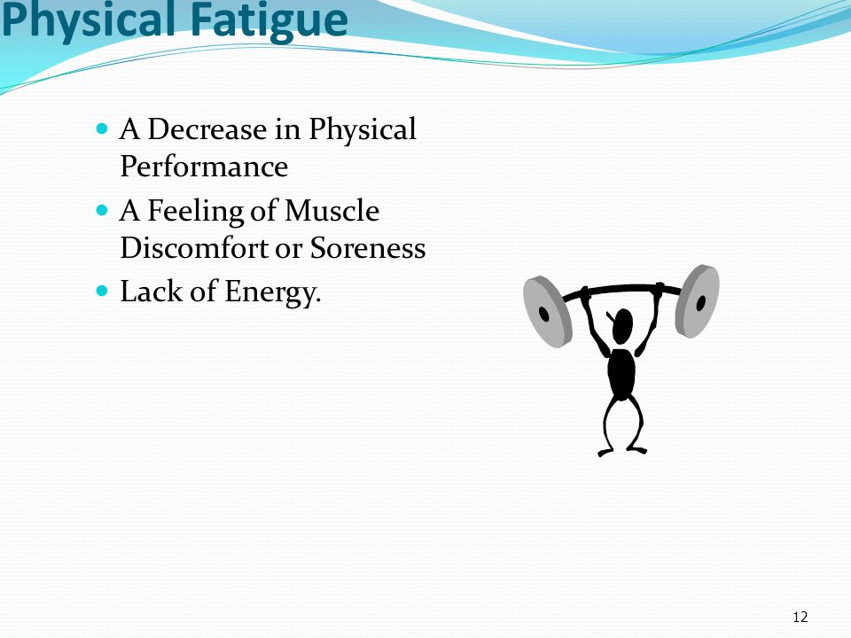 Physical Fatigue A Decrease in Physical Performance A Feeling of Muscle Discomfort or Soreness Lack of Energy.