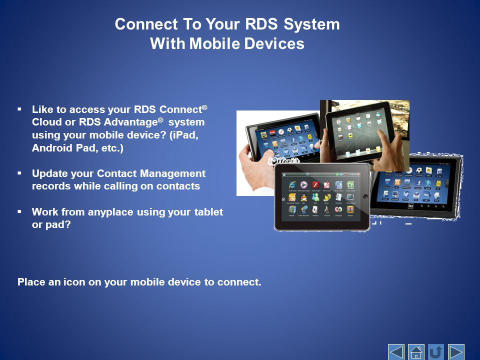 Connect To Your RDS System With Mobile Devices  Like to access your RDS Connect ® Cloud or RDS Advantage ® system using your mobile device? (iPad, An