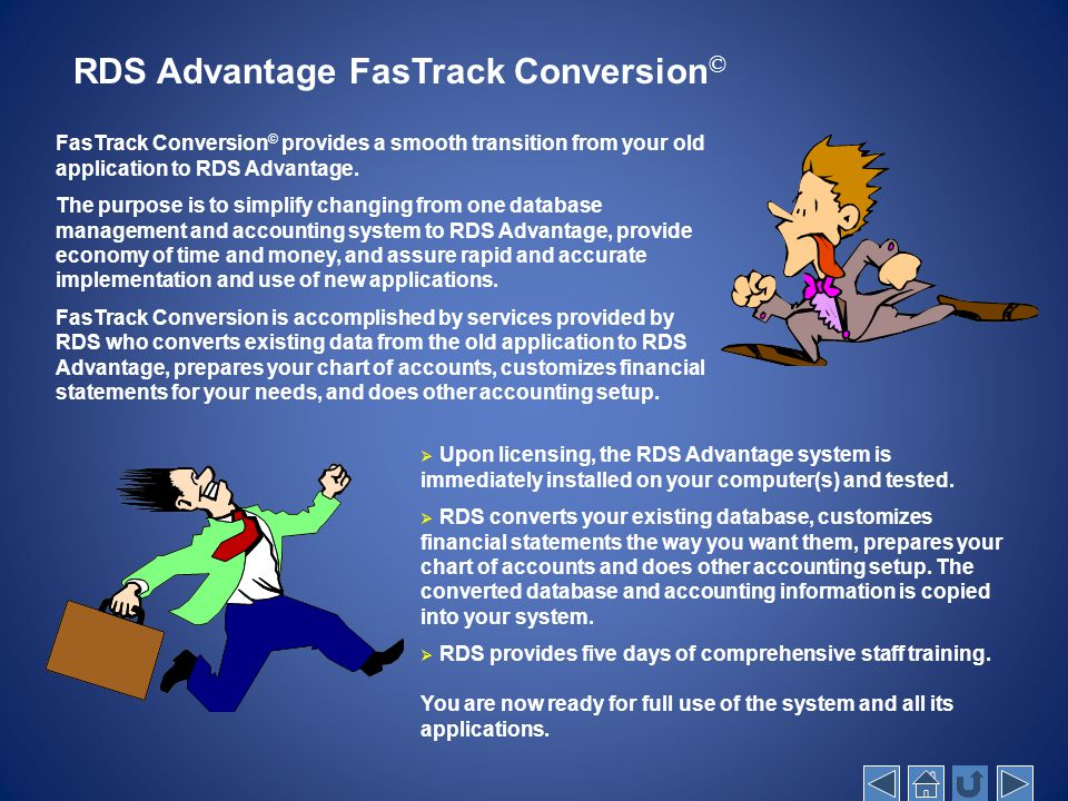 RDS Advantage FasTrack Conversion © FasTrack Conversion © provides a smooth transition from your old application to RDS Advantage. The purpose is to s