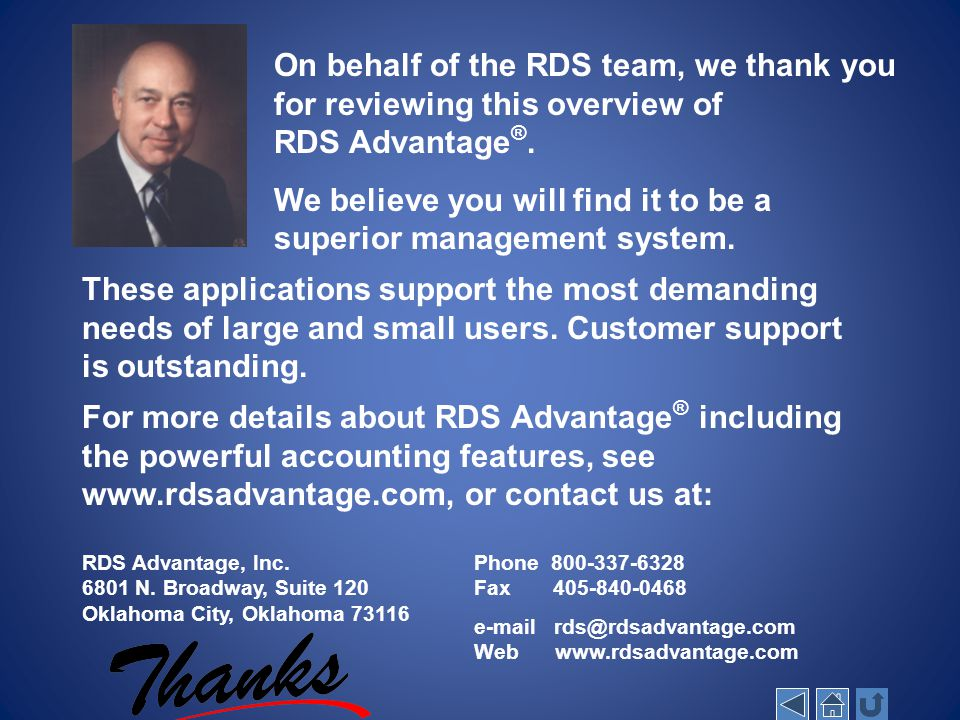 On behalf of the RDS team, we thank you for reviewing this overview of RDS Advantage ®. We believe you will find it to be a superior management system
