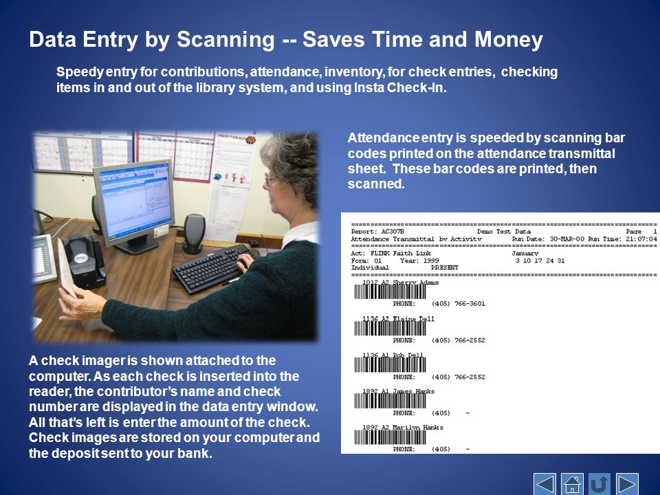 Data Entry by Scanning -- Saves Time and Money Speedy entry for contributions, attendance, inventory, for check entries, checking items in and out of