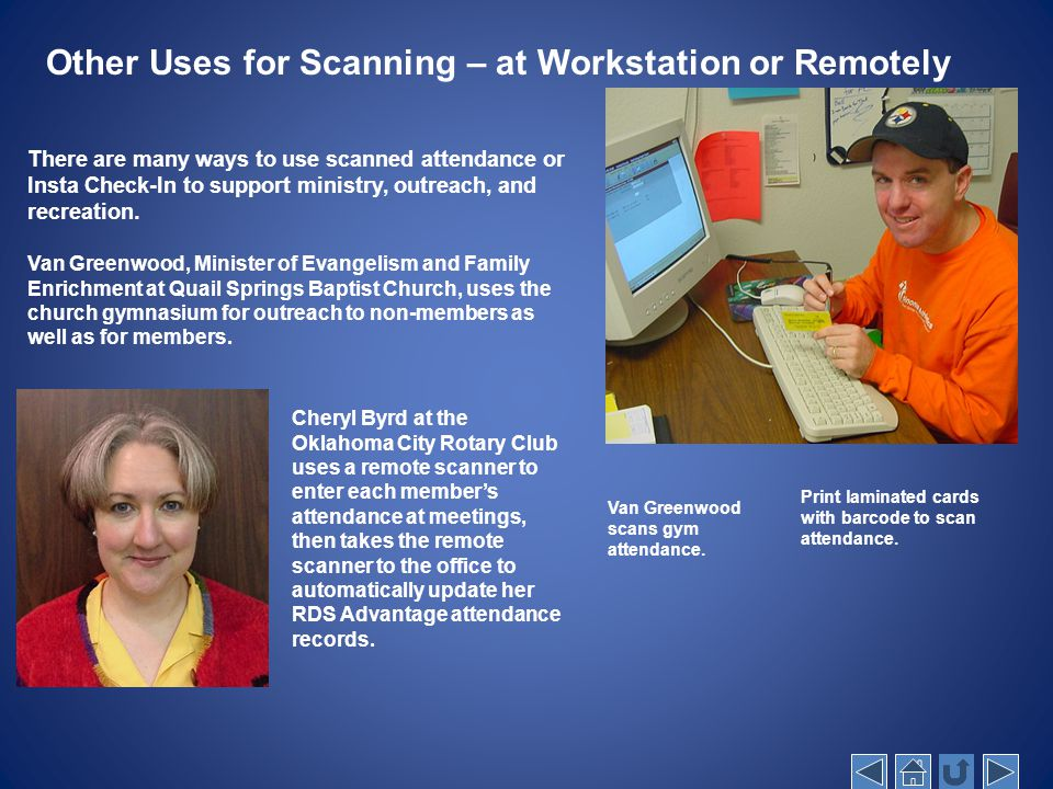 Other Uses for Scanning – at Workstation or Remotely There are many ways to use scanned attendance or Insta Check-In to support ministry, outreach, and recreation.