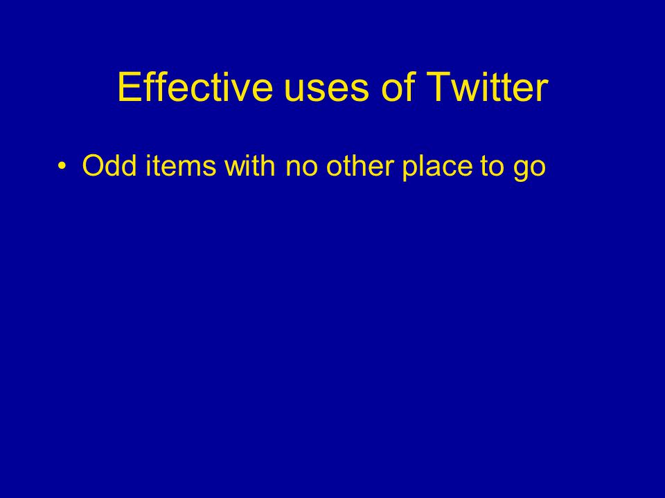 Effective uses of Twitter Odd items with no other place to go