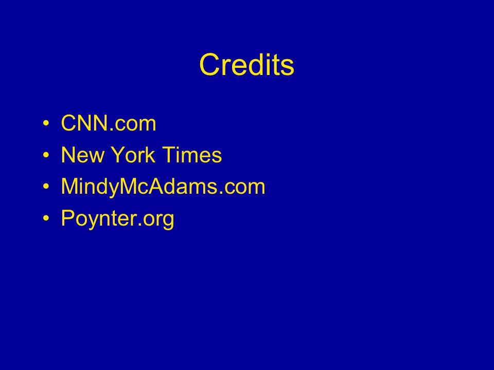 Credits CNN.com New York Times MindyMcAdams.com Poynter.org
