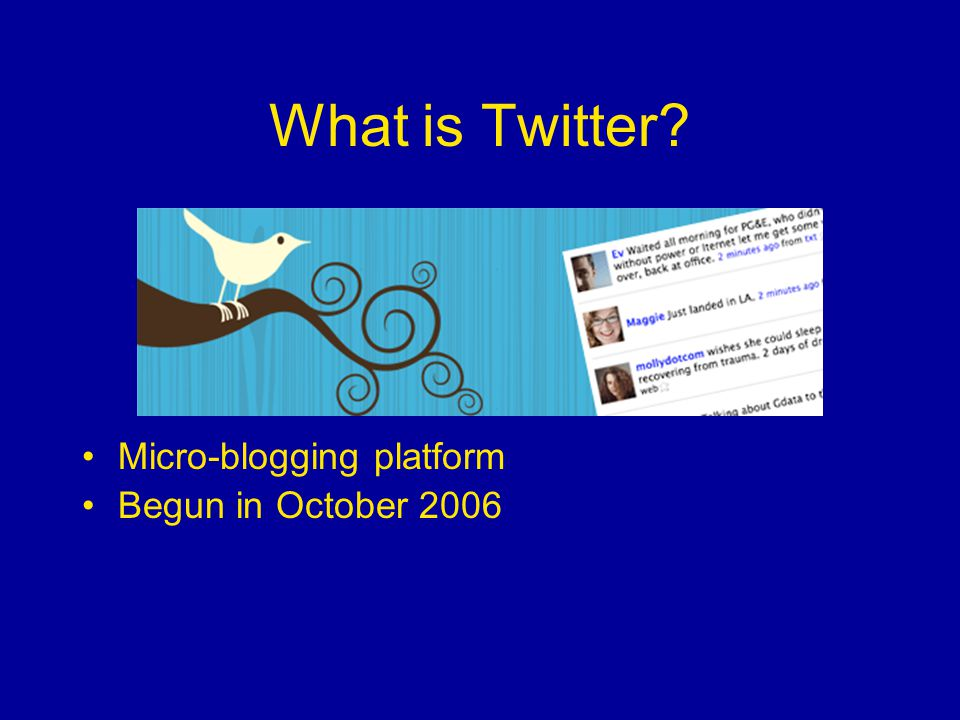 What is Twitter Micro-blogging platform Begun in October 2006