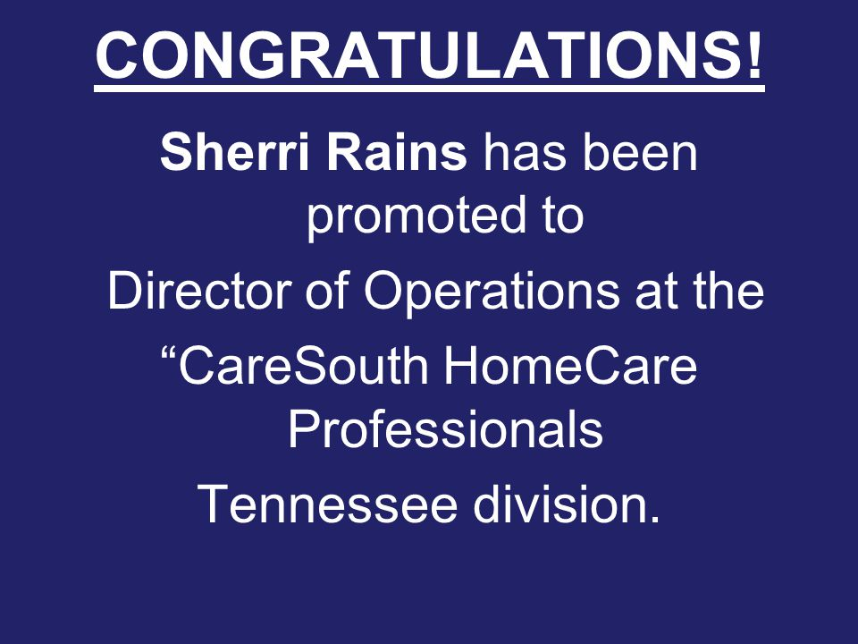 "CONGRATULATIONS! Sherri Rains has been promoted to Director of Operations at the ""CareSouth HomeCare Professionals Tennessee division."