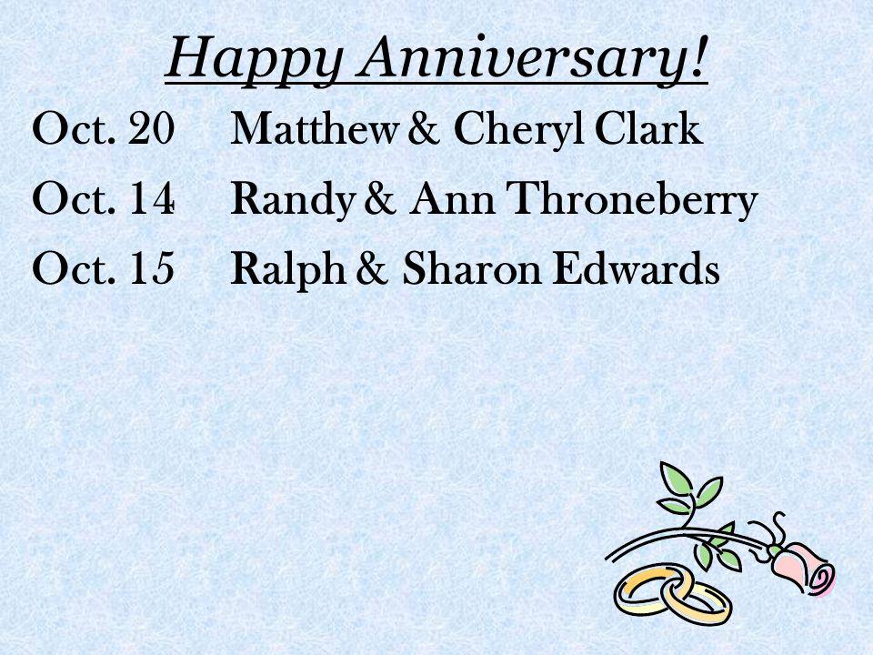 Happy Anniversary. Oct. 20 Matthew & Cheryl Clark Oct.