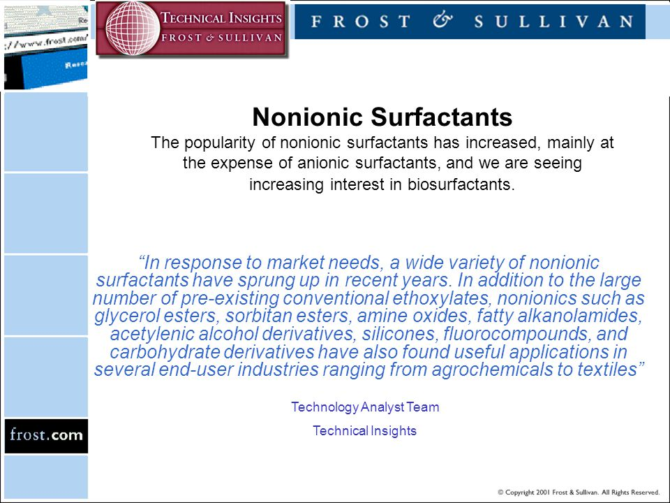 Nonionic Surfactants The popularity of nonionic surfactants has increased, mainly at the expense of anionic surfactants, and we are seeing increasing interest in biosurfactants.