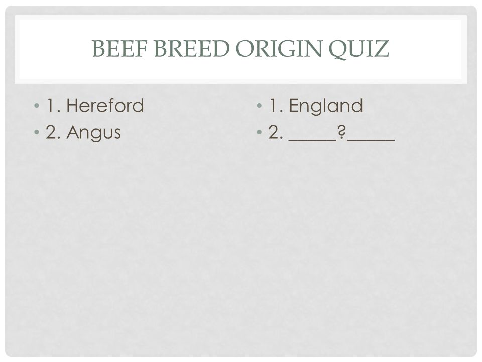 BEEF BREED ORIGIN QUIZ 1. Hereford 1. ___ _______