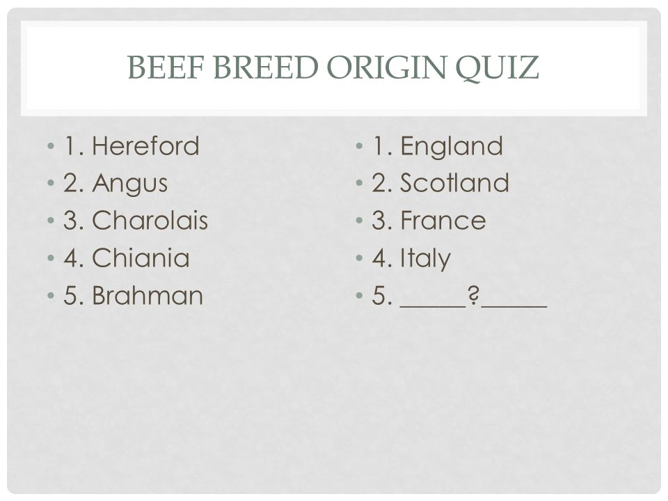 BEEF BREED ORIGIN QUIZ 1. Hereford 2. Angus 3. Charolais 4.