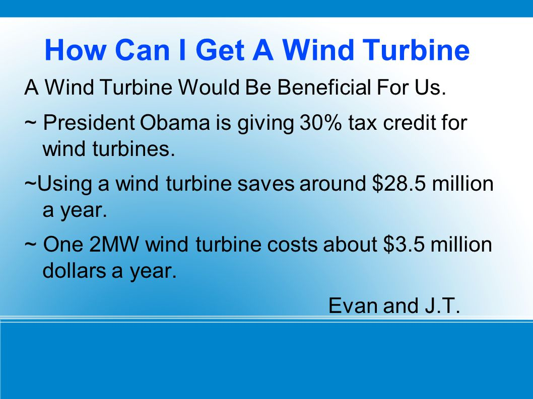 How Can I Get A Wind Turbine.A Wind Turbine Would Be Beneficial For Us.