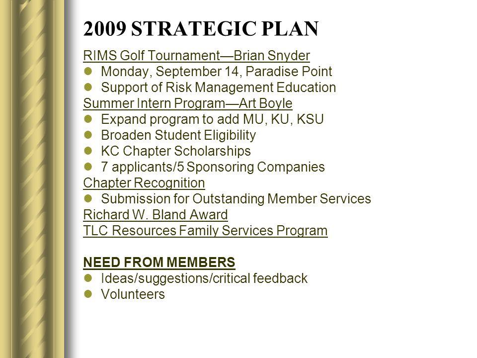 2009 STRATEGIC PLAN RIMS Golf Tournament—Brian Snyder Monday, September 14, Paradise Point Support of Risk Management Education Summer Intern Program—