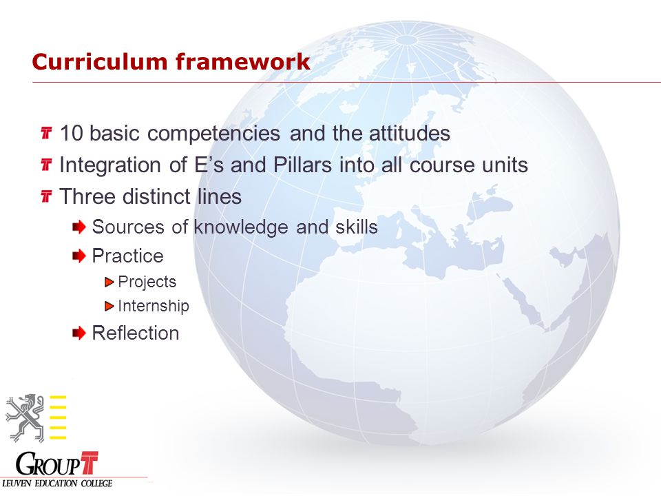 10 basic competencies and the attitudes Integration of E's and Pillars into all course units Three distinct lines Sources of knowledge and skills Practice Projects Internship Reflection Curriculum framework