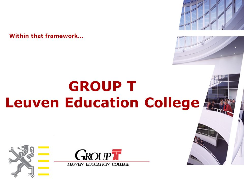 GROUP T Leuven Education College Within that framework…