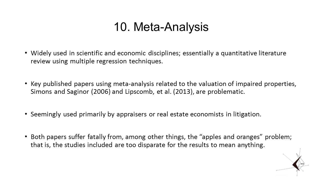 10. Meta-Analysis Widely used in scientific and economic disciplines; essentially a quantitative literature review using multiple regression technique