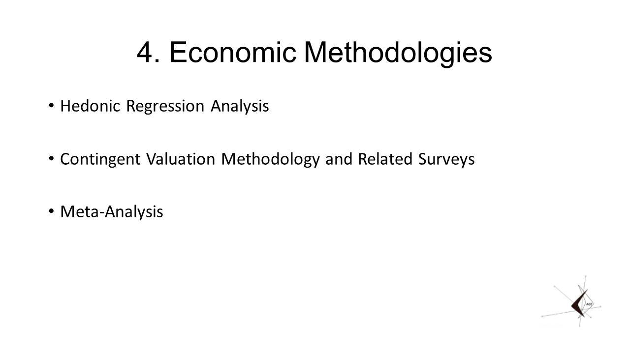 4. Economic Methodologies Hedonic Regression Analysis Contingent Valuation Methodology and Related Surveys Meta-Analysis