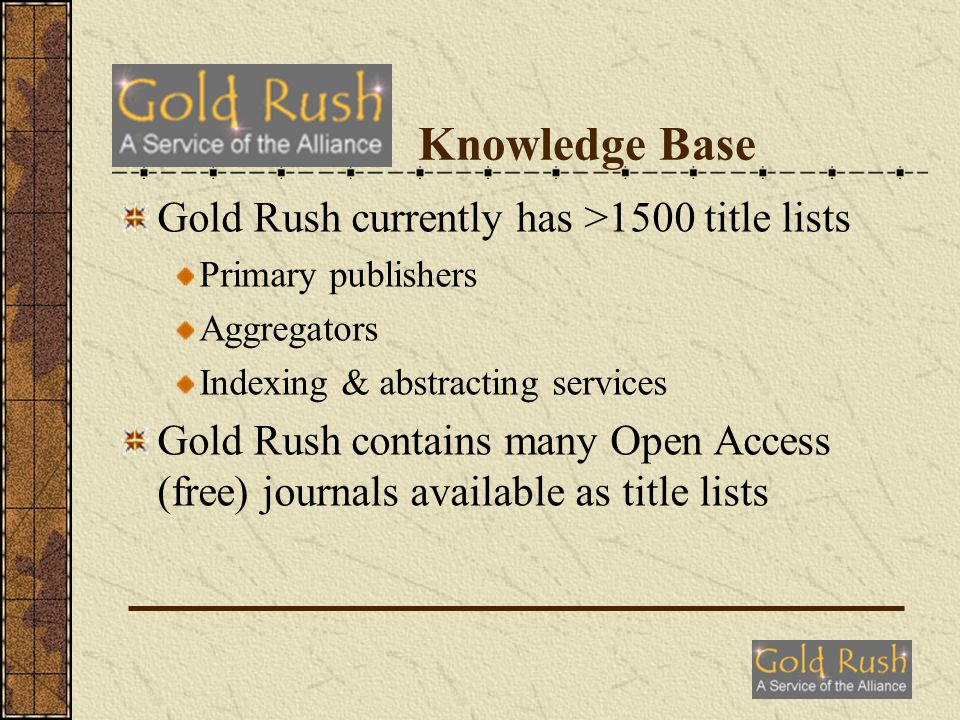 Knowledge Base Gold Rush currently has >1500 title lists Primary publishers Aggregators Indexing & abstracting services Gold Rush contains many Open Access (free) journals available as title lists