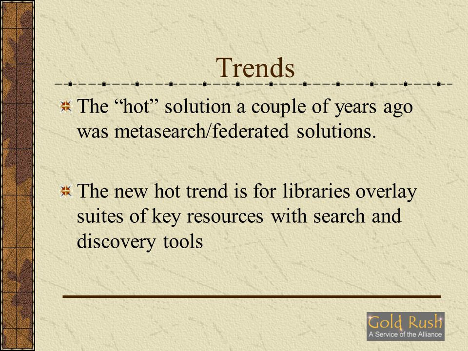 Trends Search and discovery tools include commercial and open source soutions such as: Open source: Lucene, SOLR, VuFind, etc.