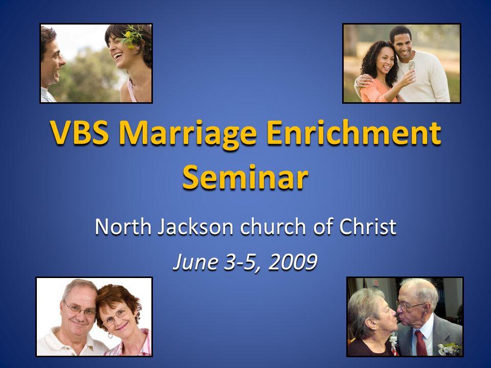 VBS Marriage Enrichment Seminar North Jackson church of Christ June 3-5, 2009