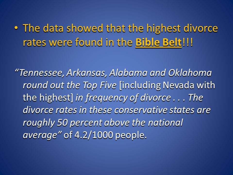The data showed that the highest divorce rates were found in the Bible Belt!!! The data showed that the highest divorce rates were found in the Bible