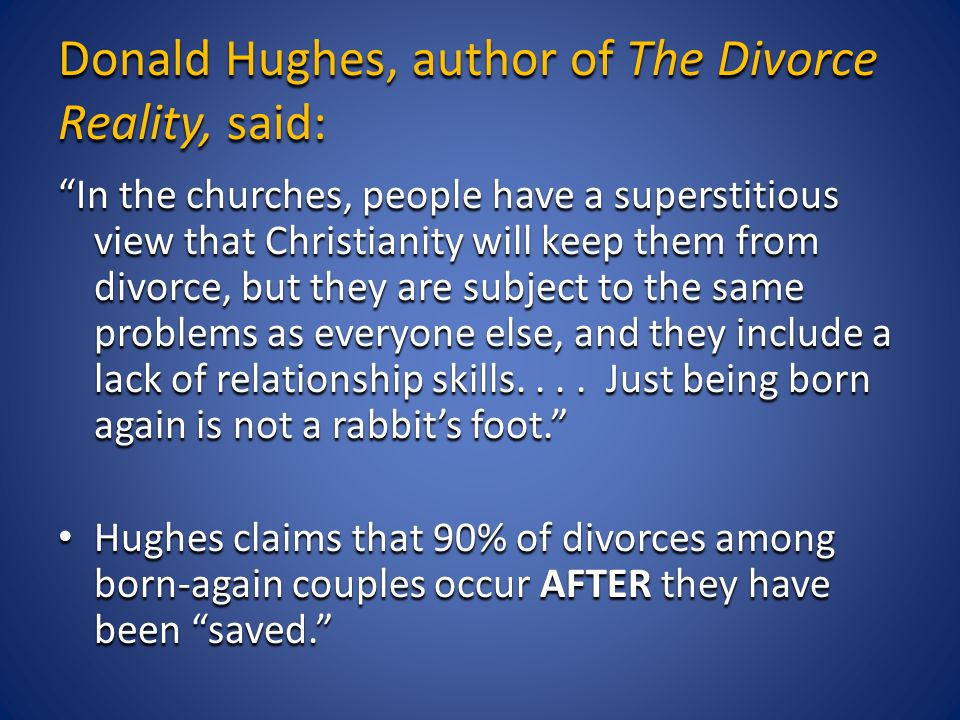 "Donald Hughes, author of The Divorce Reality, said: ""In the churches, people have a superstitious view that Christianity will keep them from divorce,"