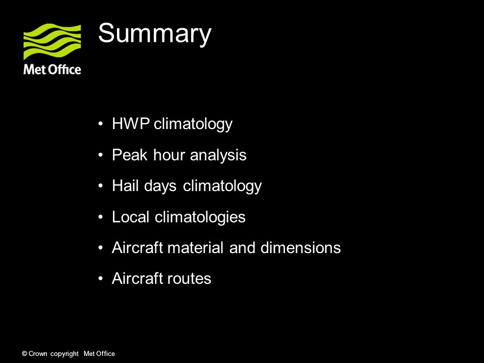 © Crown copyright Met Office HWP climatology Peak hour analysis Hail days climatology Local climatologies Aircraft material and dimensions Aircraft ro