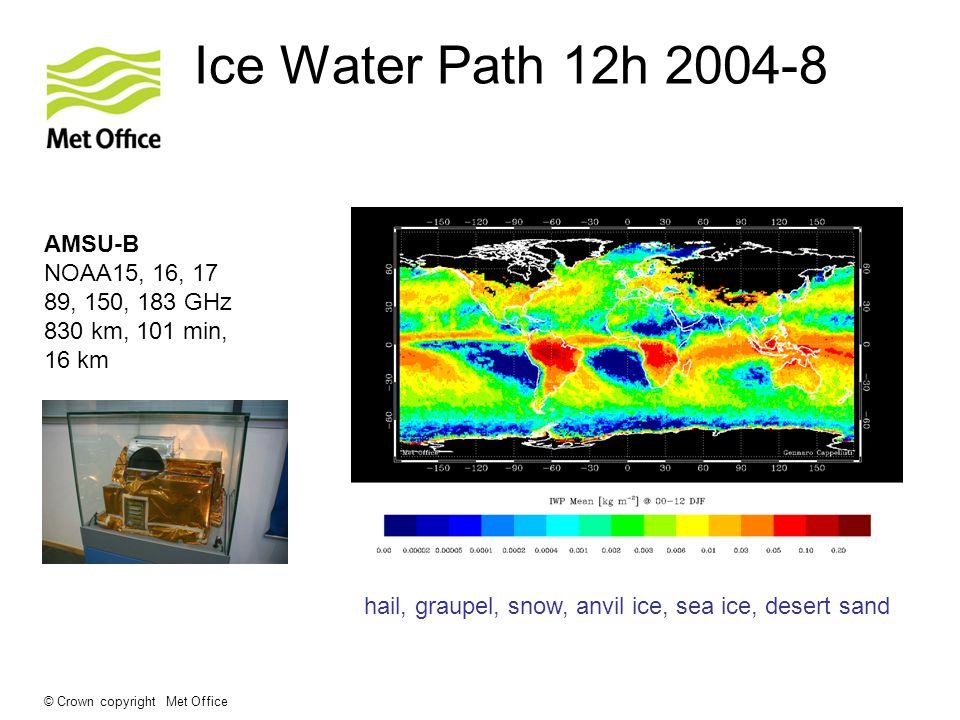 © Crown copyright Met Office Ice Water Path 12h 2004-8 AMSU-B NOAA15, 16, 17 89, 150, 183 GHz 830 km, 101 min, 16 km hail, graupel, snow, anvil ice, s