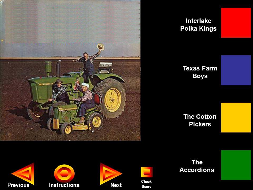 Seth PreviousInstructions Interlake Polka Kings The Cotton Pickers The Accordions Texas Farm Boys Next Check Score