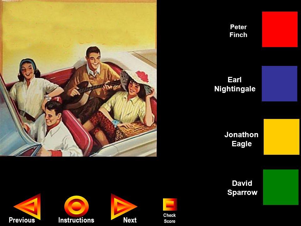 Seth PreviousInstructions Peter Finch Jonathon Eagle David Sparrow Earl Nightingale Next Check Score