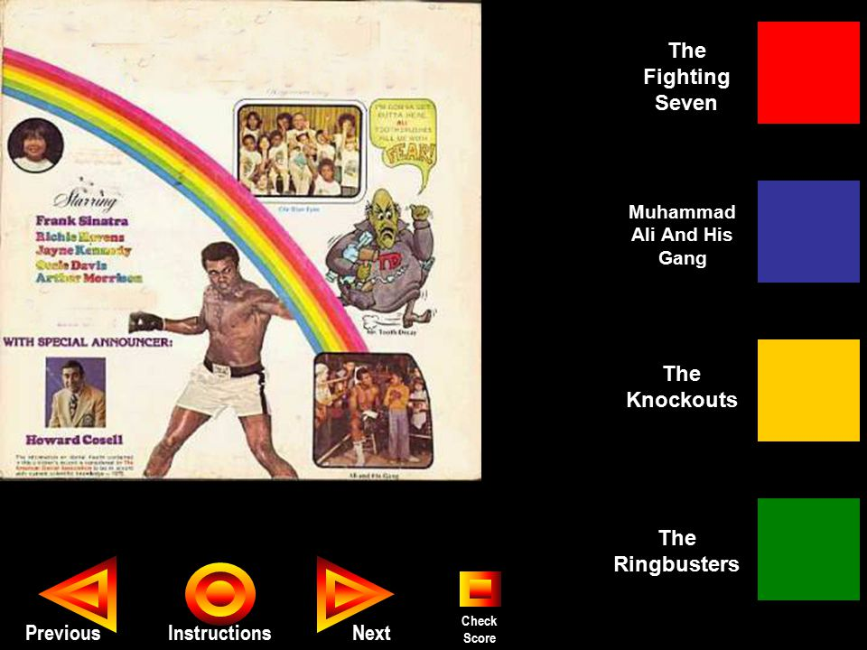 Seth PreviousInstructions The Fighting Seven The Knockouts The Ringbusters Muhammad Ali And His Gang Next Check Score