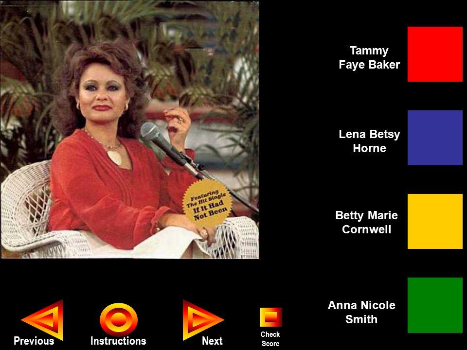 Seth PreviousInstructions Tammy Faye Baker Betty Marie Cornwell Anna Nicole Smith Lena Betsy Horne Next Check Score