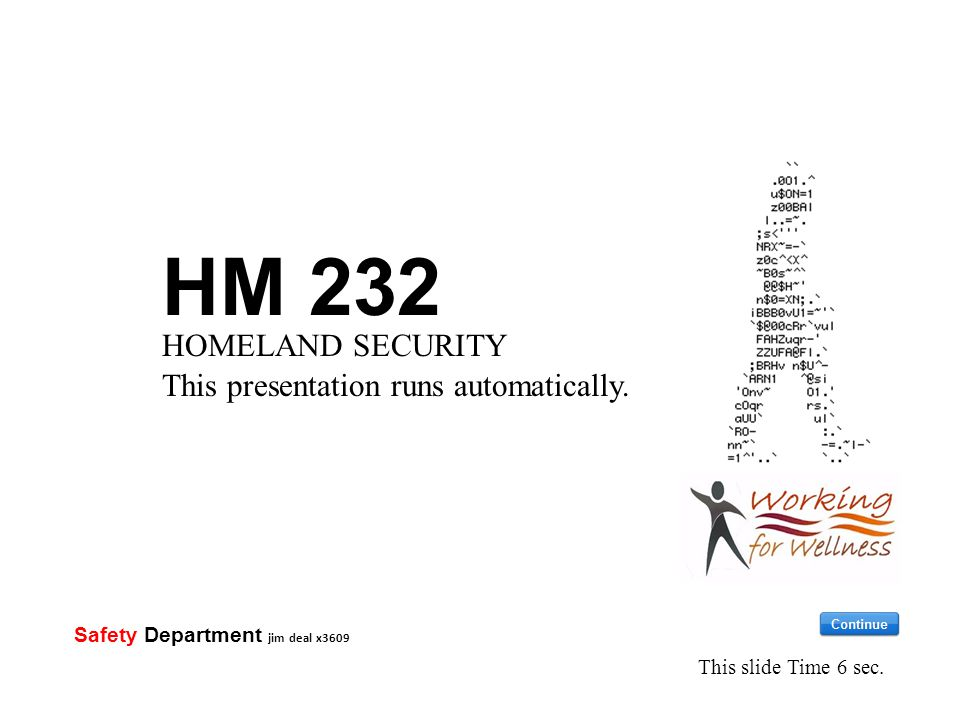 HM 232 HOMELAND SECURITY This presentation runs automatically. This slide Time 6 sec. Safety Department jim deal x3609