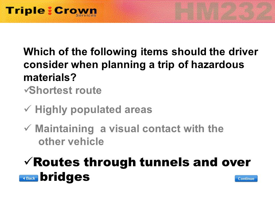 Which of the following items should the driver consider when planning a trip of hazardous materials? Shortest route Highly populated areas Maintaining