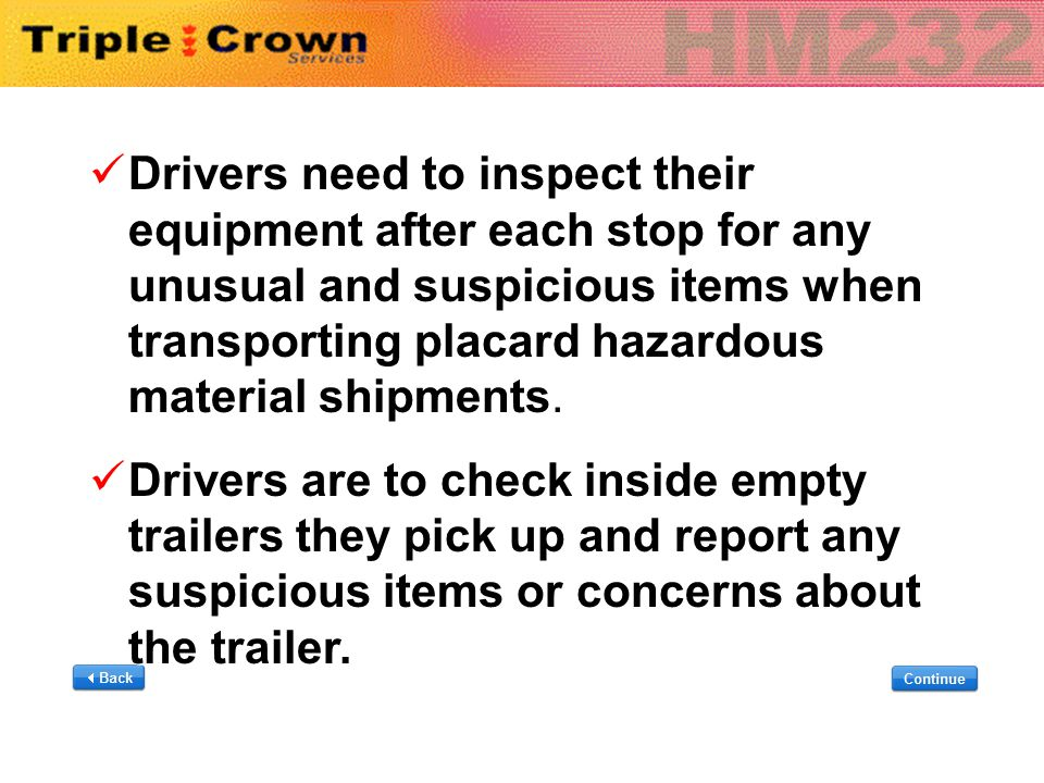 Drivers need to inspect their equipment after each stop for any unusual and suspicious items when transporting placard hazardous material shipments. D