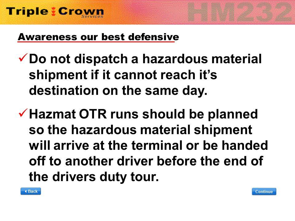 Awareness our best defensive Do not dispatch a hazardous material shipment if it cannot reach it's destination on the same day. Hazmat OTR runs should